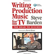 Writing Production Music for TV: The Road to Success [With Access Code]