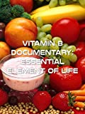 Vitamin B Documentary - Essential Element of Life [OV]