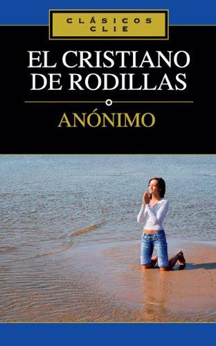 El Cristiano de Rodillas (Clasicos Clie)