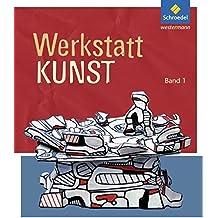 Werkstatt Kunst. Themenhefte für den Kunstunterricht: Werkstatt Kunst: Band 1