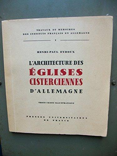 l'Architecture des Églises Cisterciennes d'Allemagne (Travaux det Memoires des Instituts Français en Allegmagne, 1) par Henri-Paul Eydoux