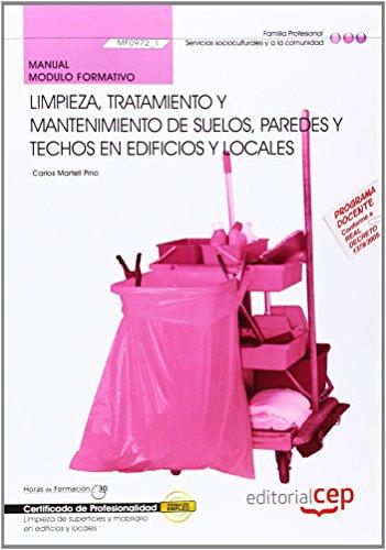 Manual Limpieza, tratamiento y mantenimiento de suelos, paredes y techos en edificios y locales (MF0972_1). Certificados de Profesionalidad. Limpieza ... (SSCM0108) (Cp - Certificado Profesionalidad) por Carlos Martell Pino