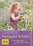 Homöopathie für Kinder: Individuell und ganzheitlich heilen (GU Alles was wichtig ist)
