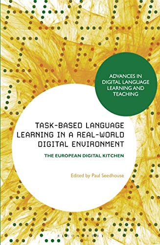 Task-Based Language Learning in a Real-World Digital Environment (Advances in Digital Language Learning and Teaching)