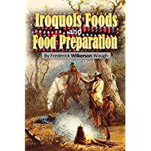 Iroquois Foods  and Food Preparation (1916) (English Edition)