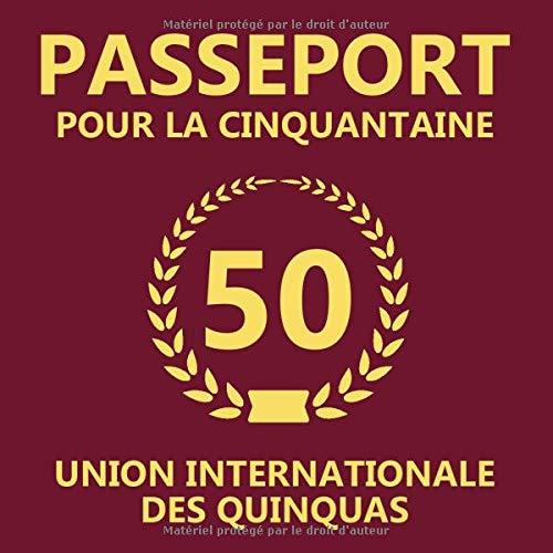 Passeport Pour La Cinquantaine: 50eme d'anniversaire Cadeau - Livre d'or pour l'anniversaire de 50 ans - Fête d'anniversaire Livre d'or Anniversaire 50 ans - 120 pages pour les félicitations écrites par Anniversaire Mémorable