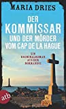 Kommissar Philippe Lagarde: Der Kommissar und der Mörder vom Cap de la Hague: Ein Kriminalroman aus der Normandie