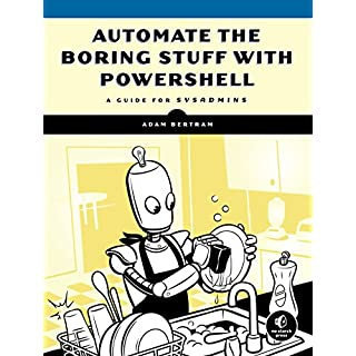 Automate the Boring Stuff with PowerShell: A Guide for Sysadmins