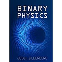 Binary Physics: The Theory Of Everything (English Edition)