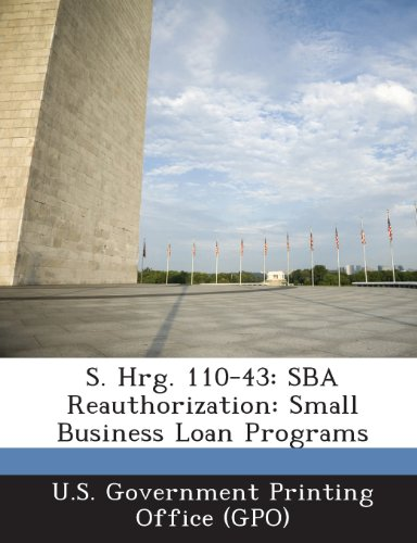 S. Hrg. 110-43: Sba Reauthorization: Small Business Loan Programs