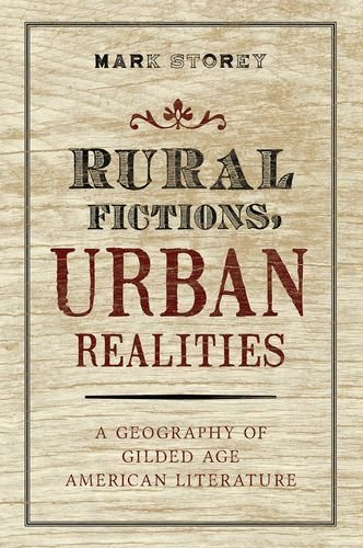 Rural Fictions, Urban Realities: A Geography of Gilded Age American Literature by Mark Storey (2015-11-01)