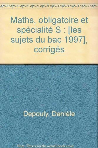 Maths, obligatoire et spécialité S : [les sujets du bac 1997], corrigés