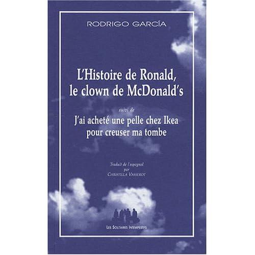 L'Histoire de Ronald, le clown de chez McDonald's : Suivi de J'ai acheté une pelle chez Ikea pour creuser ma tombe