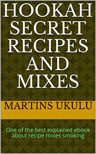 HOOKAH SECRET RECIPES AND MIXES (English Edition)