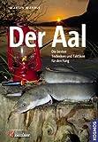 Der Aal: Die besten Techniken und Taktiken für den Fang - Martin Wehrle