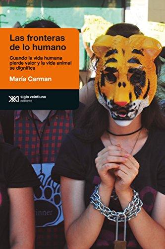 Las fronteras de lo humano: Cuando la vida humana pierde valor y la vida animal se dignifica (Antropológicas) por María Carman