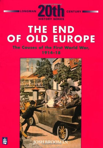 The End of Old Europe: The Causes of the First World War 1914-18 (LONGMAN TWENTIETH CENTURY HISTORY SERIES)