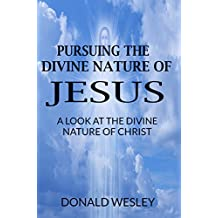 Pursuing The Divine Nature of Jesus: A look at the divine nature of Christ (English Edition)