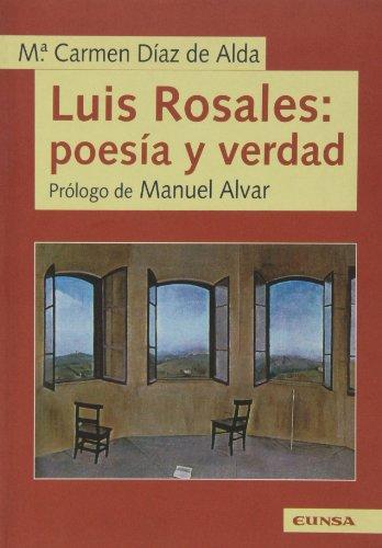 Luis Rosales: poesía y verdad (Publicaciones de la Facultad de Filosofía y Letras de la Universidad de Navarra) por Ma. Carmen Díaz de Alda