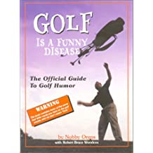 Golf is a Funny Disease: The Official Guide to Golf Humor