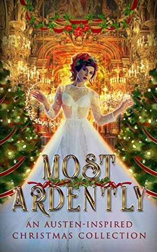 Most Ardently: An Austen-Inspired Christmas Collection (English Edition) -
