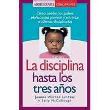 La Disciplina Hasta Los Tres Anos: Como Pueden Los Padres Adolescentes Prevenir y Enfrentar Problemas Disciplinarios (Adolescentes Como Padres)