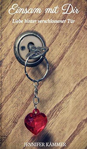 Einsam mit Dir: Liebe hinter verschlossener Tür (Kammer-tür)