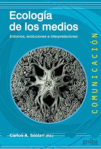 Ecología de los medios: Entornos, evoluciones e interpretaciones (Comunicación nº 500442) por A. Carlos Scolari