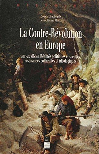 La Contre-Révolution en Europe: XVIIIe-XIXe siècles. Réalités politiques et sociales, résonances culturelles et idéologiques
