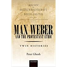 Max Weber and 'The Protestant Ethic': Twin Histories (English Edition)