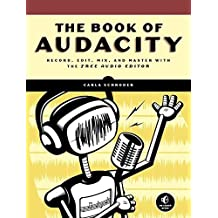The Book of Audacity: Record, Edit, Mix, and Master with the Free Audio Editor by Carla Schroder (2011-03-18)