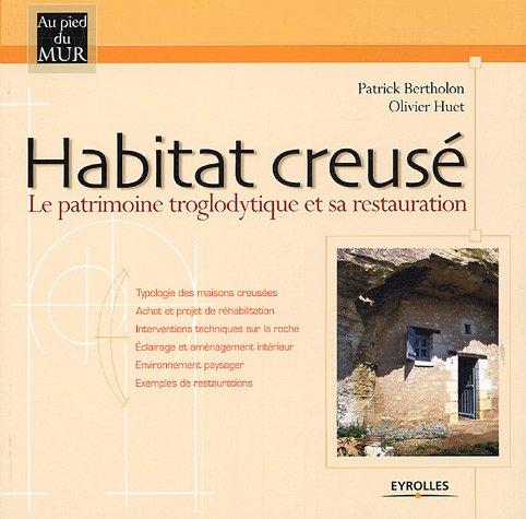 Habitat creusé: Le patrimoine troglodytique et sa restauration par Patrick Bertholon