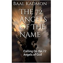 The 72 Angels Of The Name: Calling On the 72 Angels of God (Sacred Names) (English Edition)