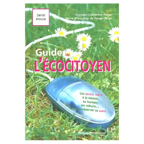 Le guide de l'écocitoyen : Vivre vert à la maison, au jardin, sur la route