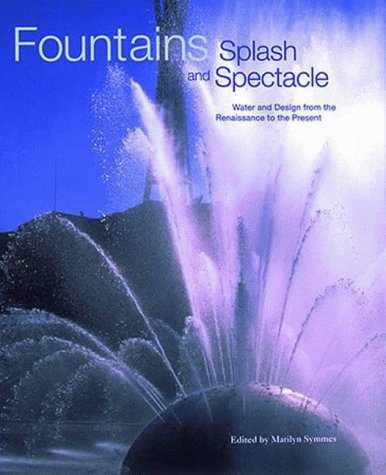 Fountains: Splash and Spectacle: Water and Design from the Renaissance to the Present