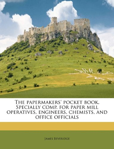 The papermakers' pocket book. Specially comp. for paper mill operatives, engineers, chemists, and office officials