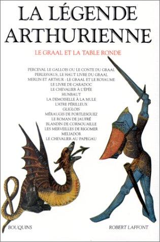 La Légende arthurienne : Le Graal et la Table Ronde par Collectif