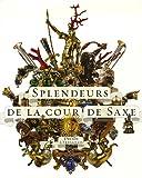 Splendeurs de la cour de Saxe - Dresde à Versailles