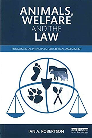 [(Animals, Welfare and the Law : Fundamental Principles for Critical Assessment)] [By (author) Ian A. Robertson] published on (August, 2015)