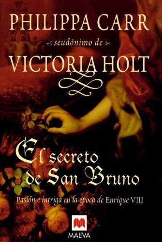 El secreto de San Bruno: Pasion e intriga en la epoca de Enrique VIII (Spanish Edition) by Philippa Carr (2006-09-07)