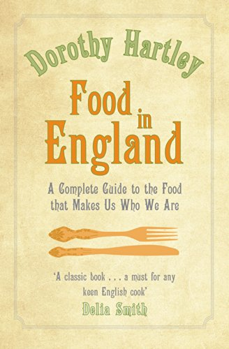 Food In England: A complete guide to the food that makes us who we are by [Hartley, Dorothy]