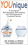 YOUnique: A Journey of Self-discovery, Self-mastery, and YOUniqueness in Customer Service (English Edition)