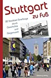 Stuttgart zu Fuß: 20 Stadtteil-Streifzüge durch Geschichte und Gegenwart