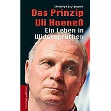 Das Prinzip Uli Hoeneß: Ein Leben in Widersprüchen