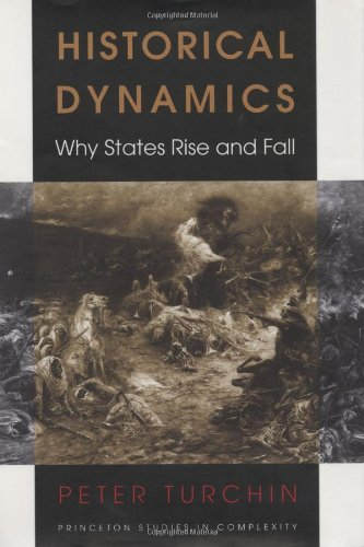 Historical Dynamics: Why States Rise and Fall (Princeton Studies in Complexity) por Peter Turchin