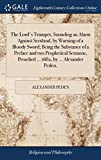 The Lord's Trumpet, Sounding an Alarm Against Scotland, by Warning of a Bloody Sword; Being the Substance of a Preface and Two Prophetical Sermons, Preached ... 1682, by ... Alexander Peden,