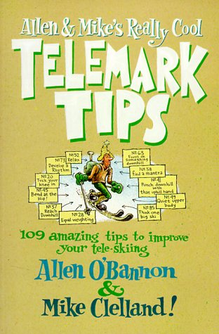 Allen and Mike's Really Cool Telemark Tips: 109 Amazing Tips to Improve Your Tele-Skiing (Falcon Guide) por Allen O'Bannon