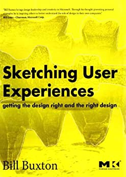 Sketching User Experiences: Getting the Design Right and the Right Design (Interactive Technologies) von [Buxton, Bill]