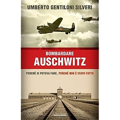 Bombardare Auschwitz. Perché Si Poteva Fare, Perché Non È Stato Fatto