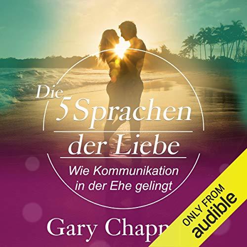 Die fünf Sprachen der Liebe: Wie Kommunikation in der Ehe gelingt - Sprache Sprache In Der